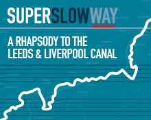 Super Slow Way: A Rhapsody to the Leeds and Liverpool Canal