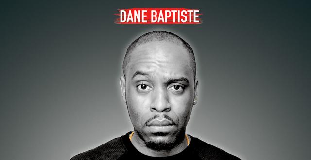 Dane Baptiste   ***CANCELLED***